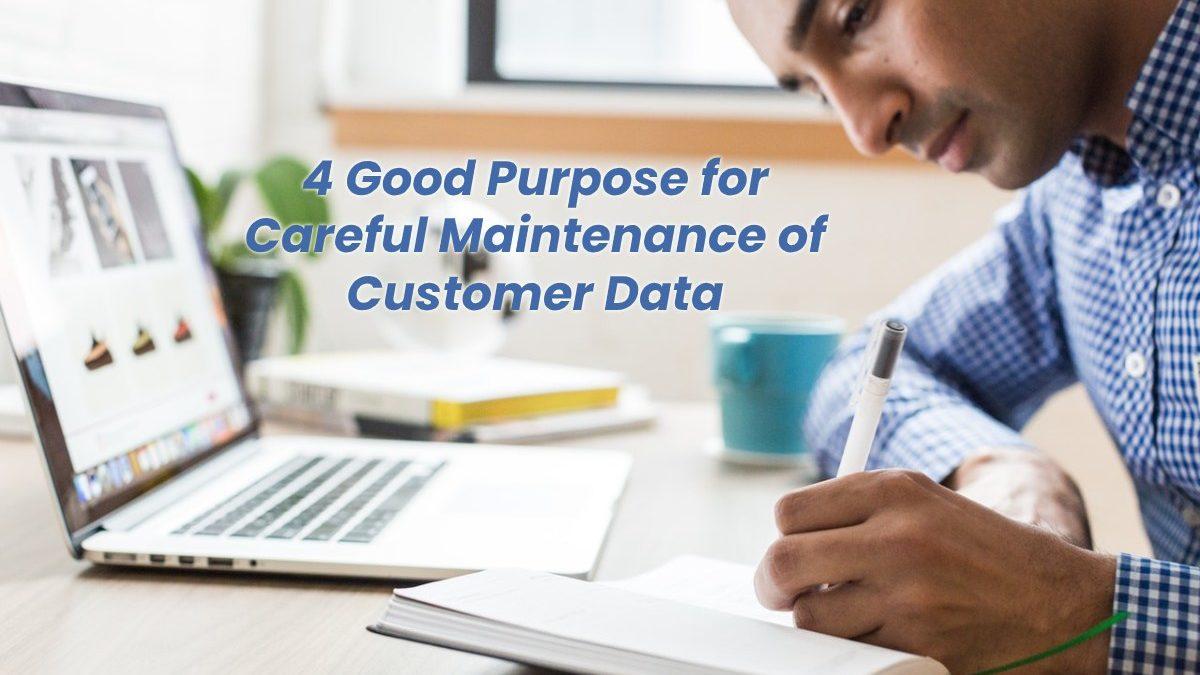4 Good Purpose for Careful Maintenance of Customer Data