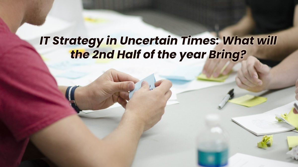 IT Strategy in Uncertain Times: What will the 2nd Half of the year Bring? [2020]