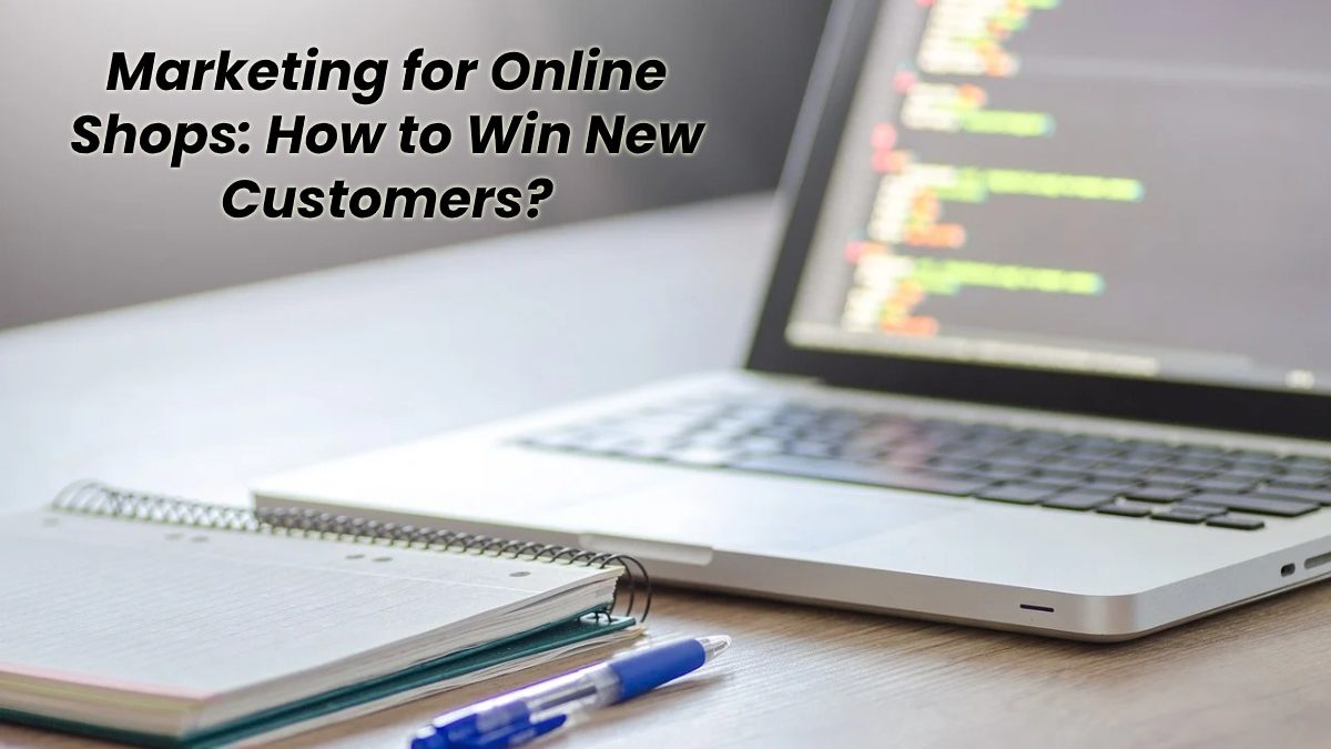 Marketing for Online Shops: How to Win New Customers?