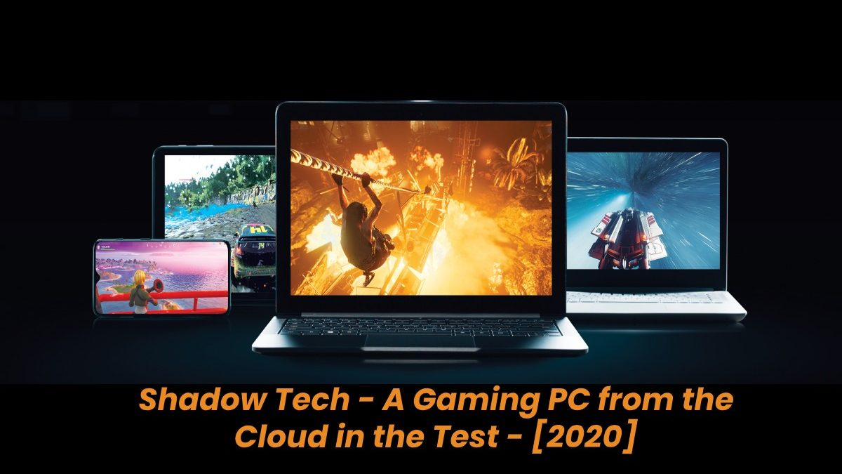 Shadow Tech – A Gaming PC from the Cloud in the Test – [2020]