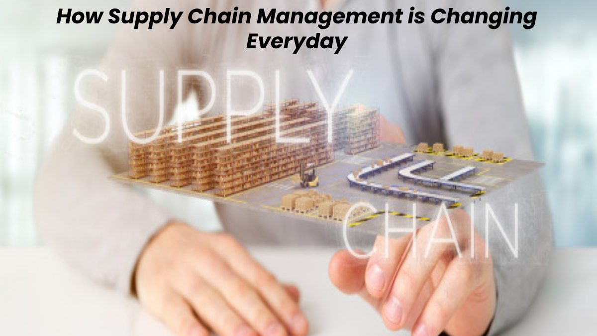 How Supply Chain Management is Changing Everyday