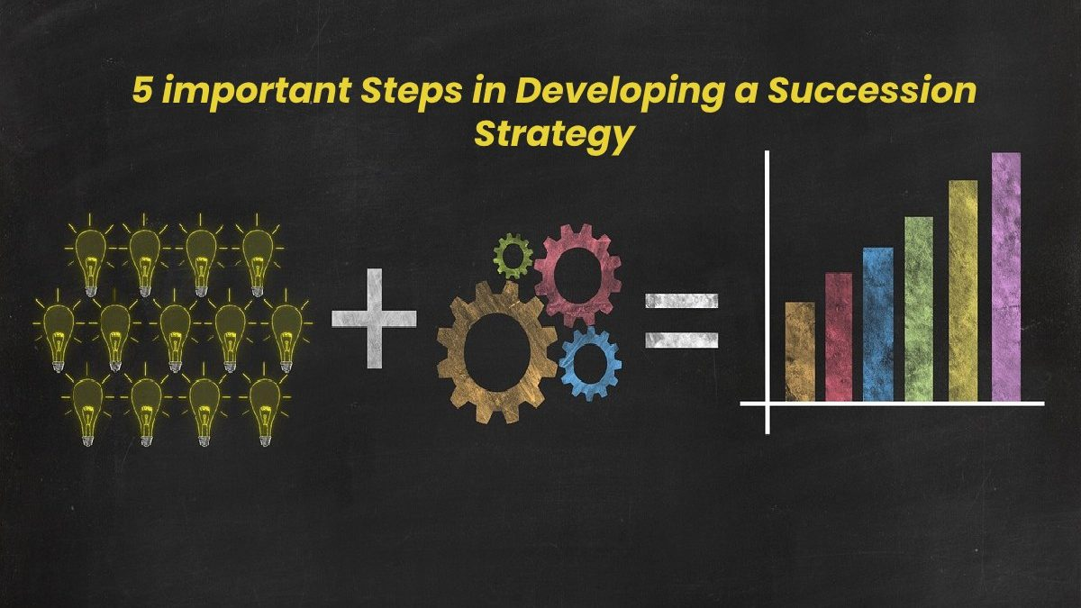 5 Important Steps in Developing a Succession Strategy