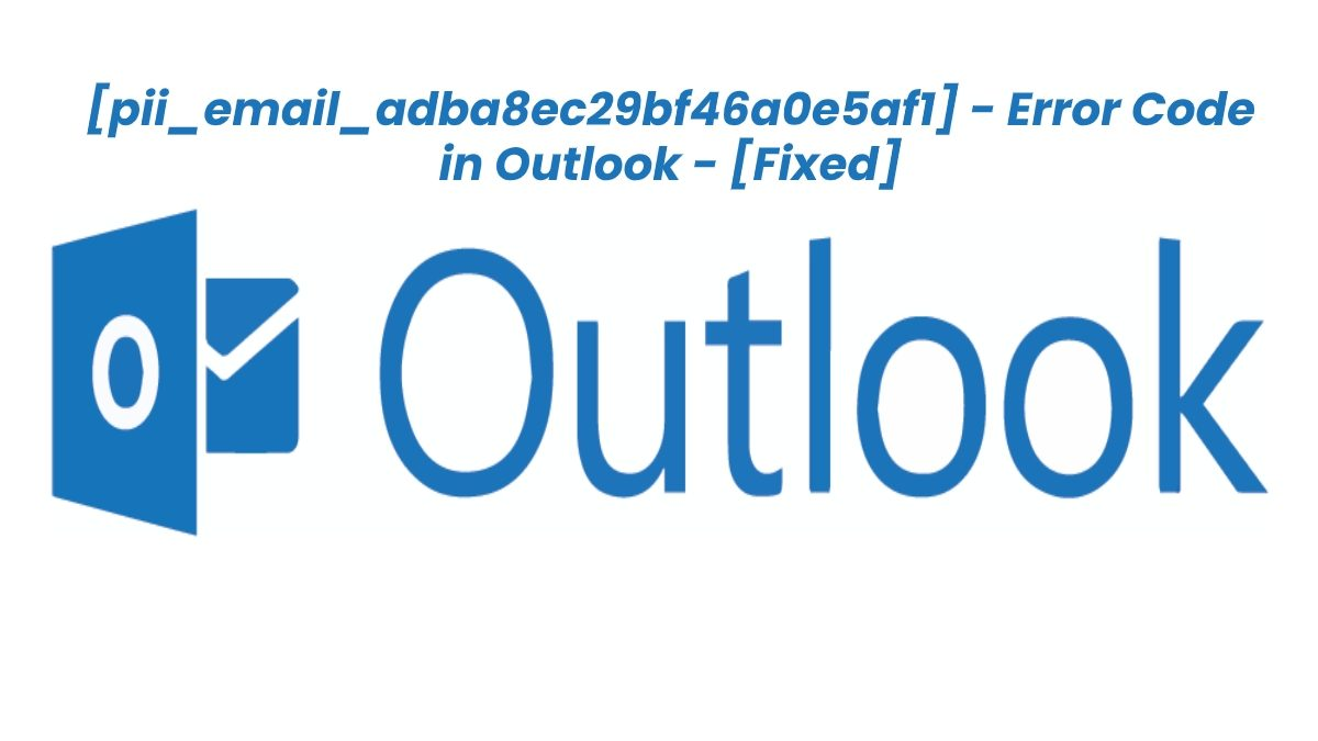 How to Fix [pii_email_adba8ec29bf46a0e5af1] Error Code in Mail? – [Different Methods]
