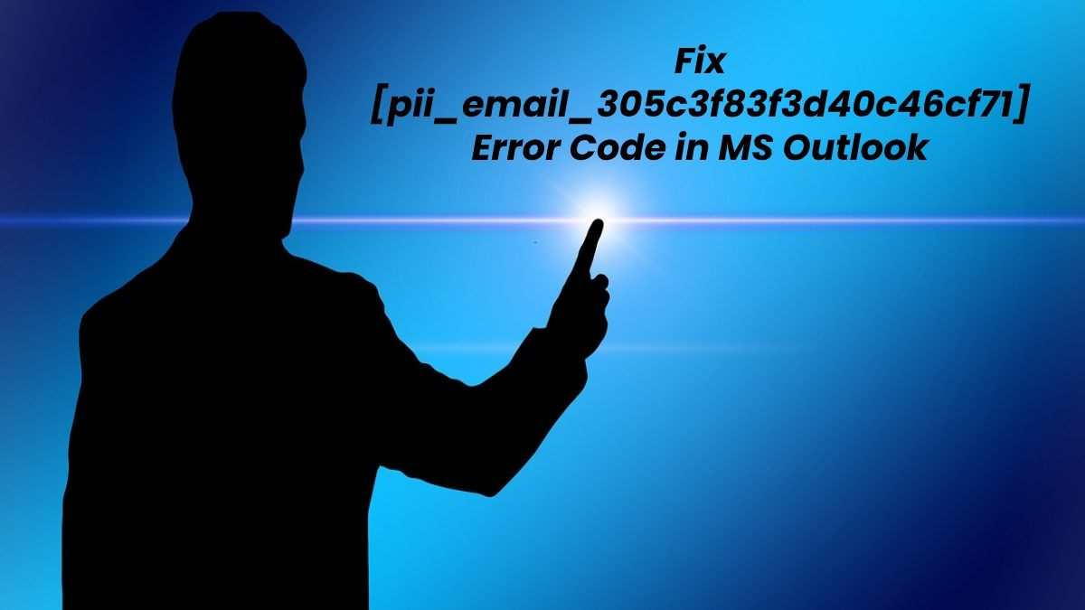 How to Solve [pii_email_305c3f83f3d40c46cf71] Error Code in MS Outlook?