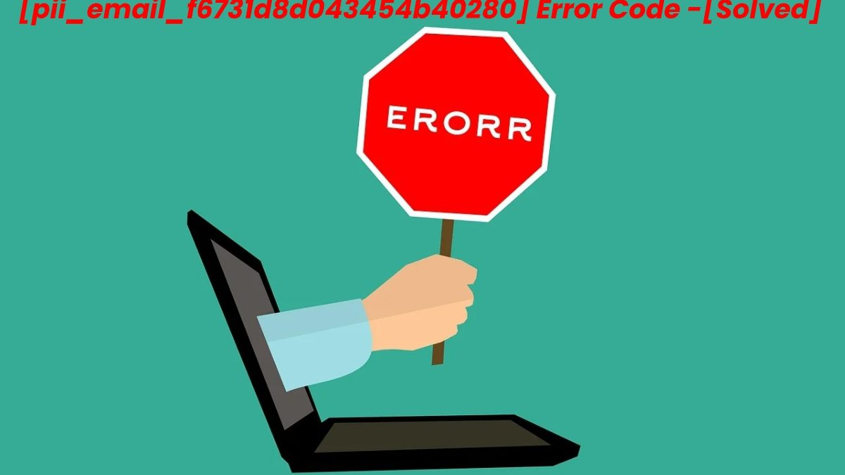 How to Fix the [pii_email_f6731d8d043454b40280] Error Code in MS Outlook?