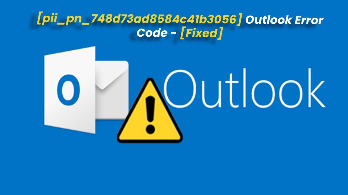 [pii_pn_748d73ad8584c41b3056] Outlook Error Code – [Fixed]