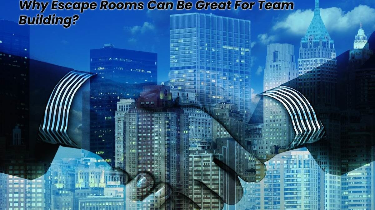 Why Escape Rooms Can Be Great For Team Building