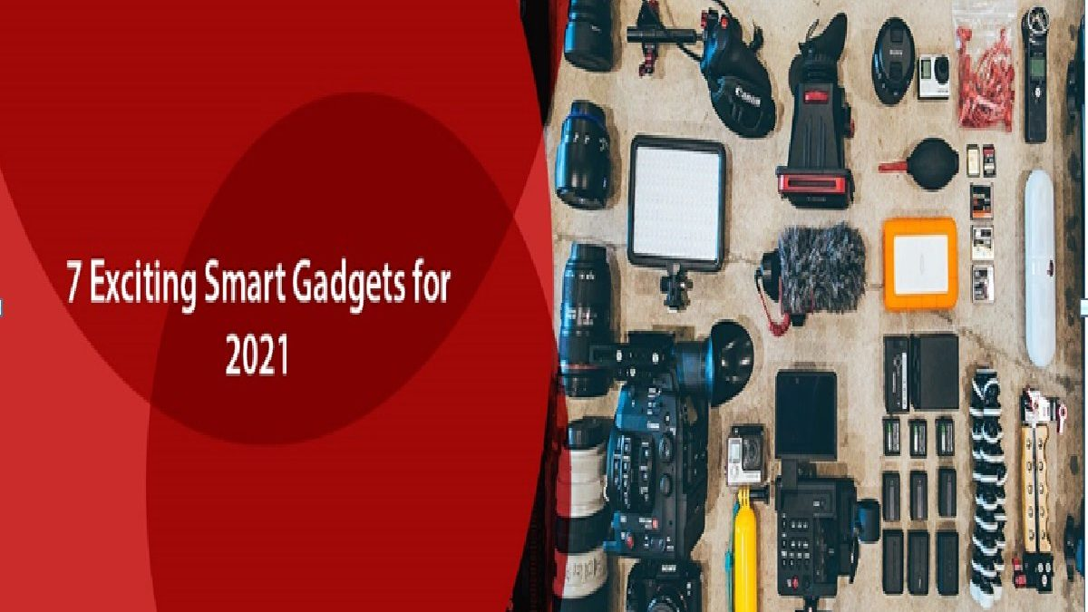 7 Exciting Smart Gadgets for 2021