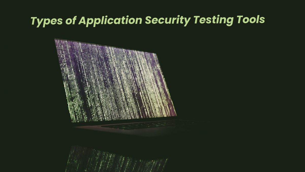 Types of Application Security Testing Tools