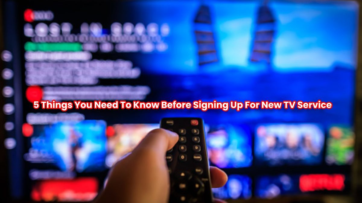 5 Things You Need To Know Before Signing Up For New TV Service