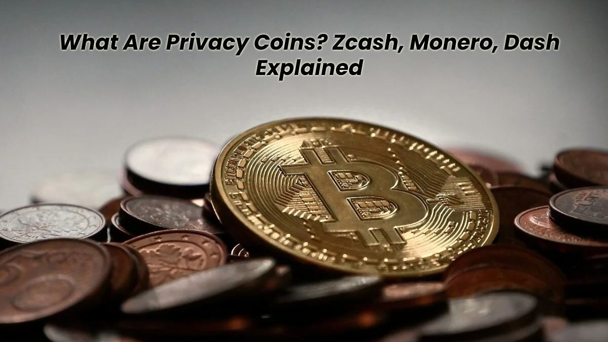 What Are Privacy Coins? Zcash, Monero, Dash Explained