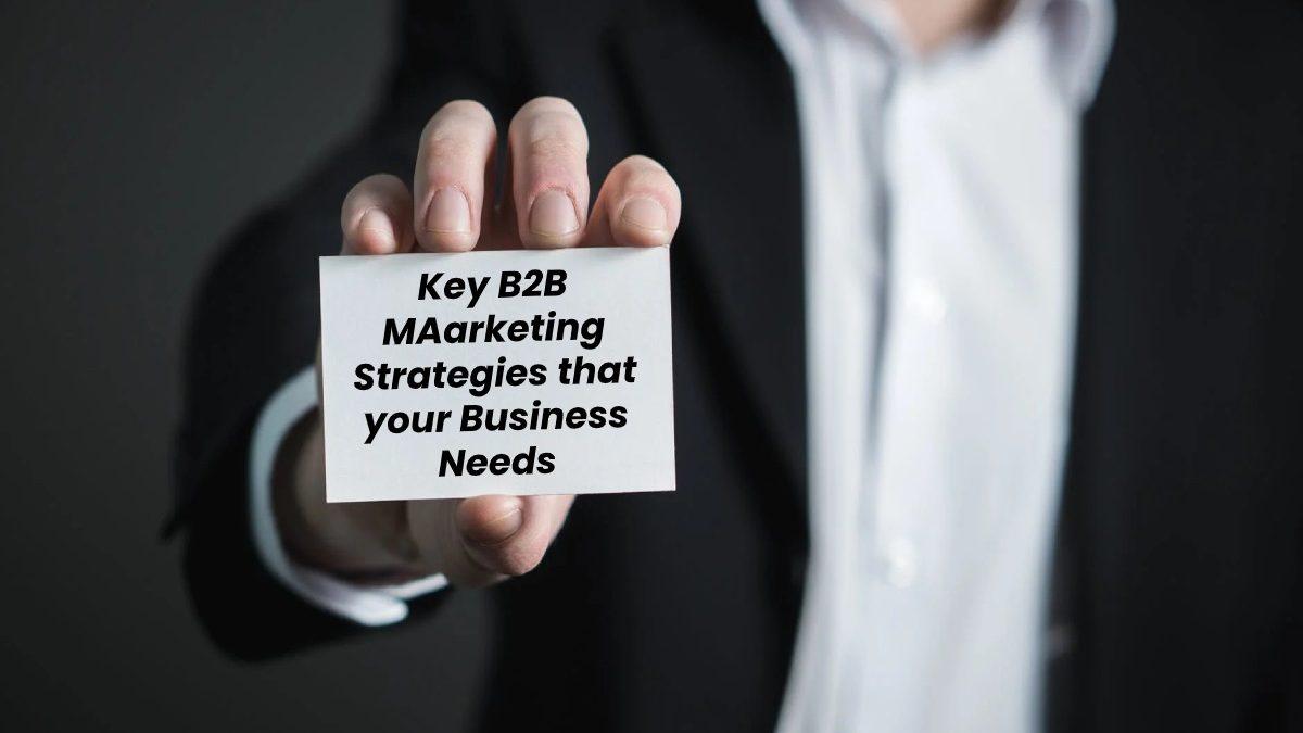 Key B2B Marketing Strategies that your Business Needs