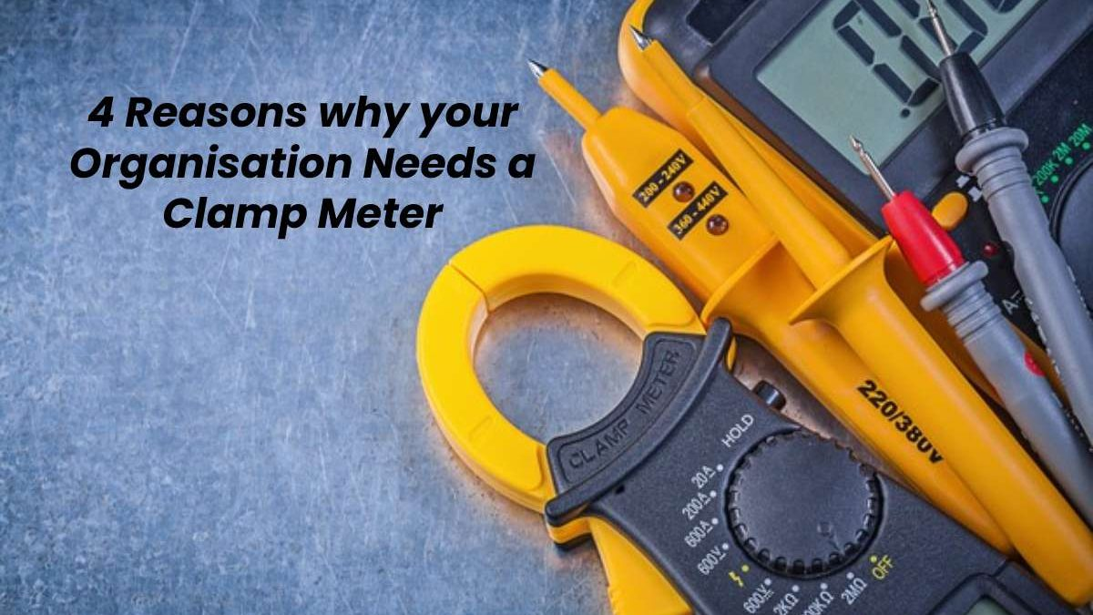 4 (and more) Reasons why your organisation needs a clamp meter