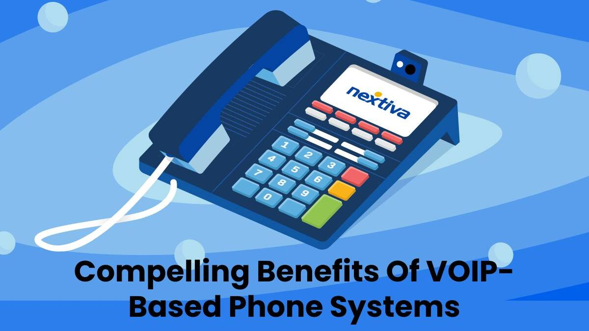 Compelling Benefits Of VOIP- Based Phone Systems
