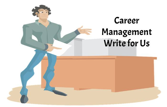 Career Management Write for Us