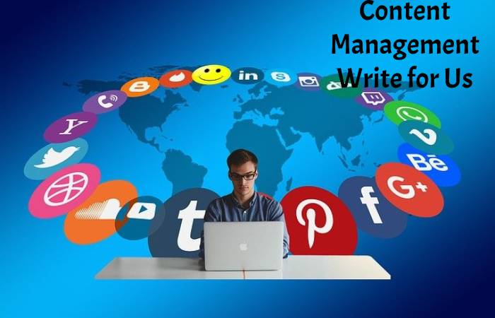 Content Management Write for Us