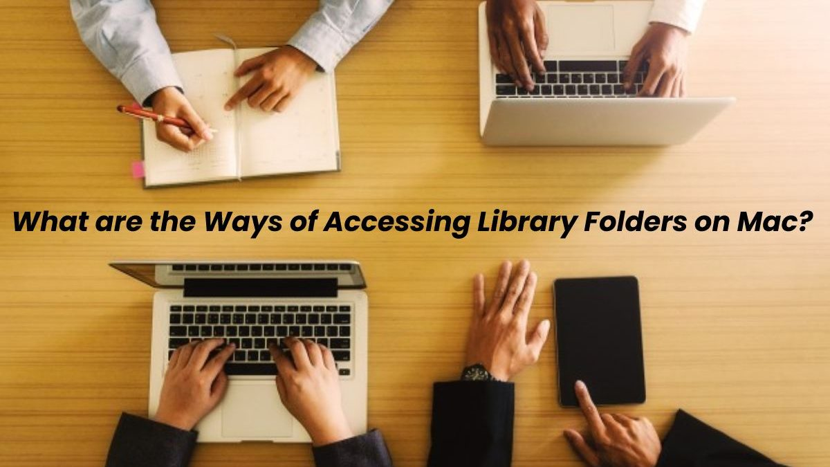 What are the Ways of Accessing Library Folders on Mac?