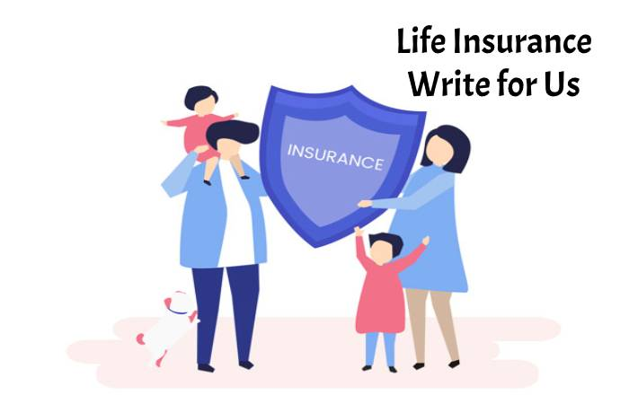 Life Insurance Write for Us