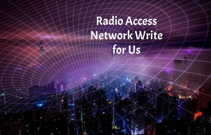Radio Access Network Write for Us
