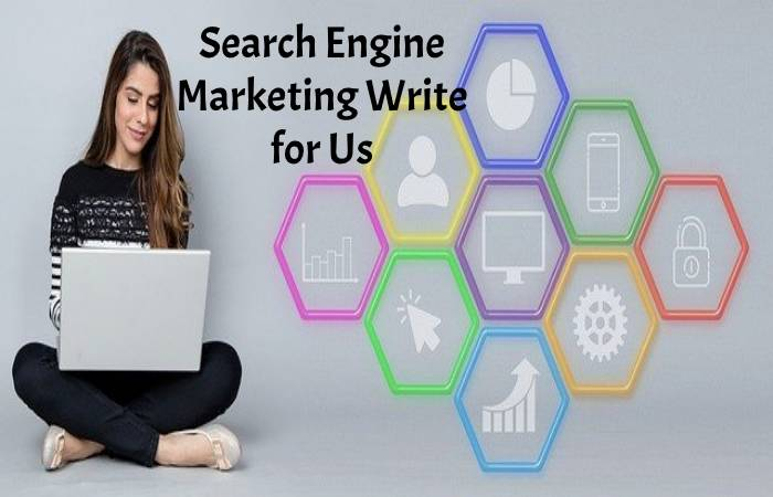 Search Engine Marketing Write for Us