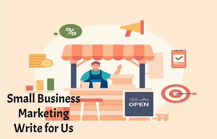 Small Business Marketing  Write for Us