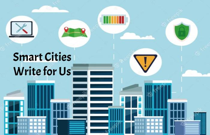 Smart Cities Write for Us