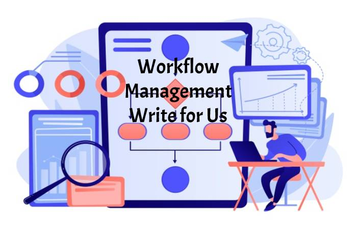 Workflow Management Write for Us