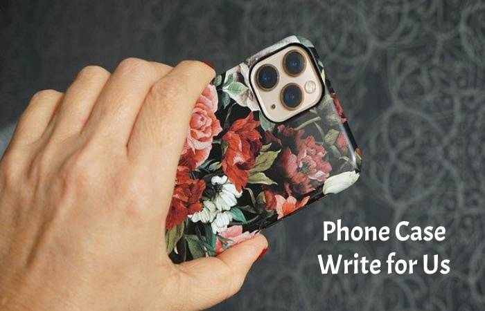 phone case write for us