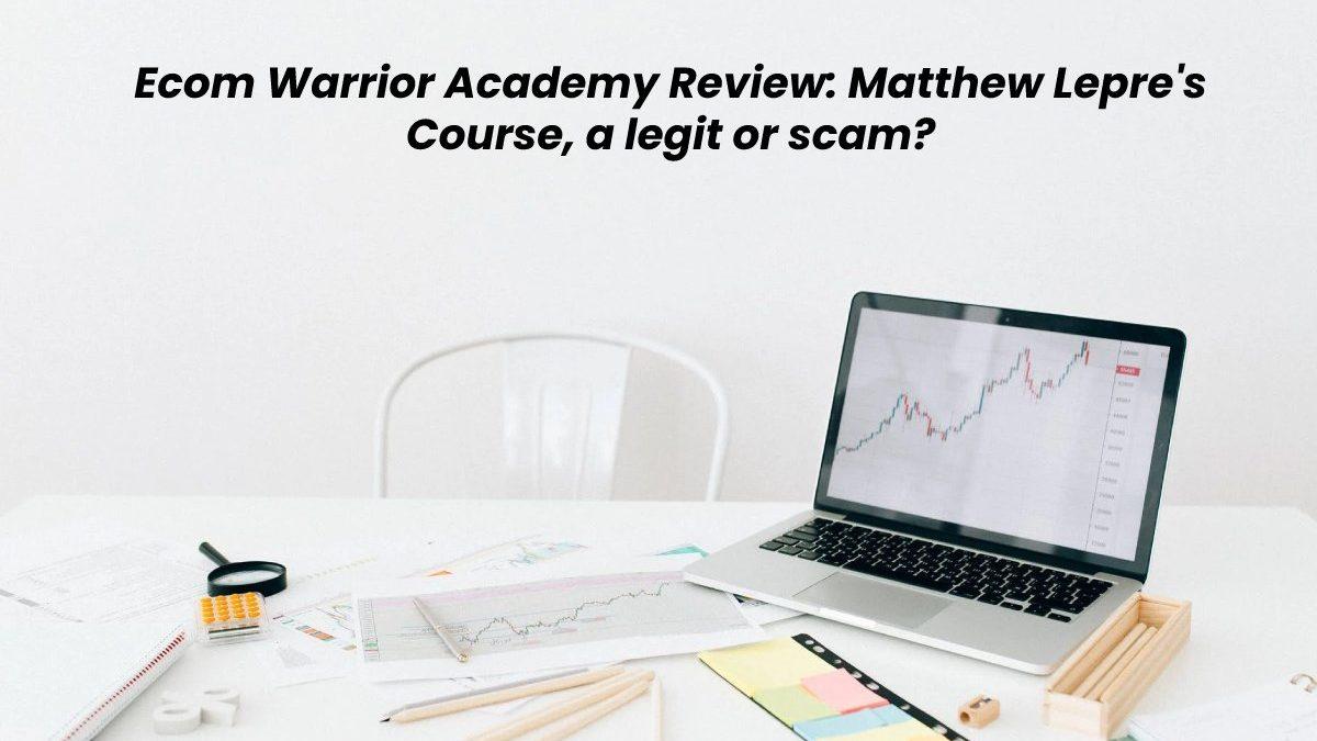 Ecom Warrior Academy Review: Matthew Lepre's Course, a legit or scam?